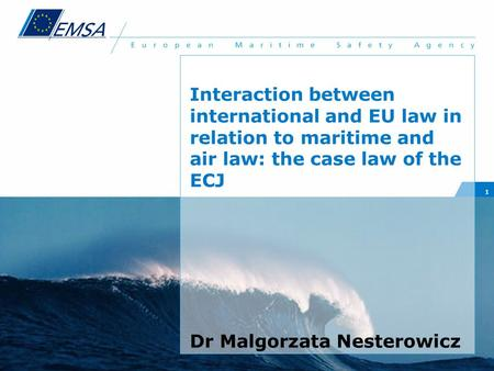 1 Interaction between international and EU law in relation to maritime and air law: the case law of the ECJ Dr Malgorzata Nesterowicz.
