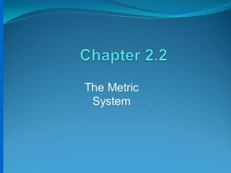 Chapter 2.2 The Metric System.