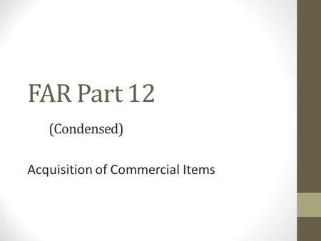 FAR Part 12 (Condensed) Acquisition of Commercial Items.