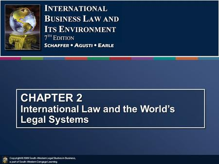 Copyright © 2009 South-Western Legal Studies in Business, a part of South-Western Cengage Learning. CHAPTER 2 International Law and the World's Legal Systems.
