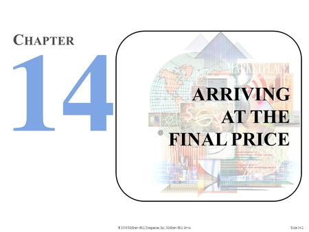 © 2006 McGraw-Hill Companies, Inc., McGraw-Hill/IrwinSlide 14-2 ARRIVING AT THE FINAL PRICE C HAPTER.
