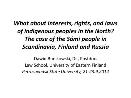 What about interests, rights, and laws of indigenous peoples in the North? The case of the Sámi people in Scandinavia, Finland and Russia Dawid Bunikowski,