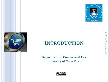 I NTRODUCTION Department of Commercial Law University of Cape Town 1 Electronic Transactions Law.