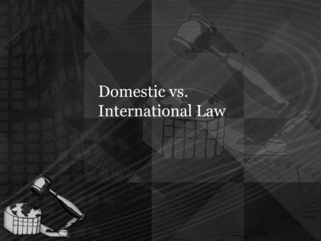 Domestic vs. International Law