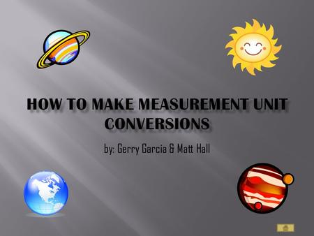 by: Gerry Garcia & Matt Hall Introduction How to…. The AU The Solar System Let's Practice Quiz Time.
