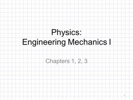 Physics: Engineering Mechanics I Chapters 1, 2, 3 1.