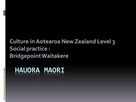 Culture in Aotearoa New Zealand Level 3 Social practice : Bridgepoint Waitakere :