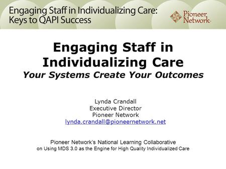 Pioneer Network's National Learning Collaborative on Using MDS 3.0 as the Engine for High Quality Individualized Care Lynda Crandall Executive Director.