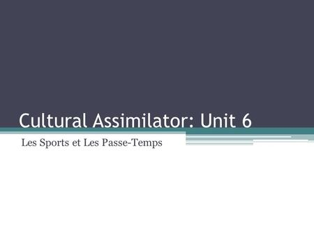 Cultural Assimilator: Unit 6 Les Sports et Les Passe-Temps.