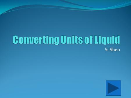 Si Shen. Content Area : Mathematics Grade Level : 5 Summary : The purpose of this instructional PowerPoint is to teach how to convert units of volume.
