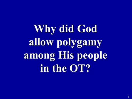 Why did God allow polygamy among His people in the OT? 1.