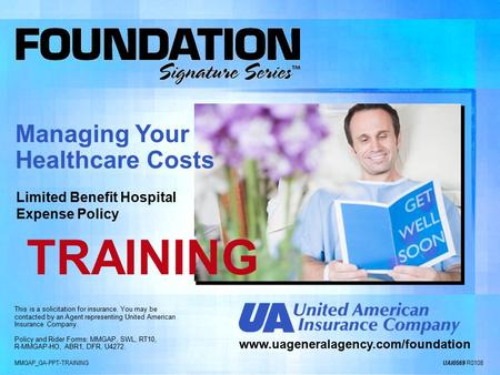 MMGAP_GA-PPT-TRAINING UAI0569 R0108 www.uageneralagency.com/foundation This is a solicitation for insurance. You may be contacted by an Agent representing.