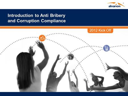 2012 Kick Off Introduction to Anti Bribery and Corruption Compliance.