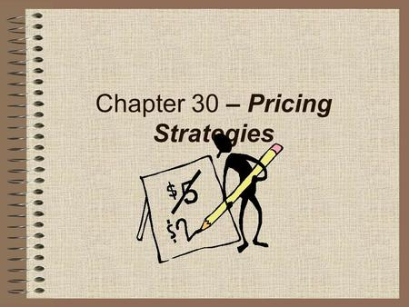 Chapter 30 – Pricing Strategies. Three Pricing Strategies Cost Oriented Pricing –Markup Pricing –Cost Plus Pricing Demand Oriented Pricing Competition.