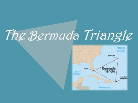 The Bermuda Triangle. The Bermuda Triangle - customary name of the area of the Atlantic Ocean, regarded by the people obsessed with the paranormal phenomena.
