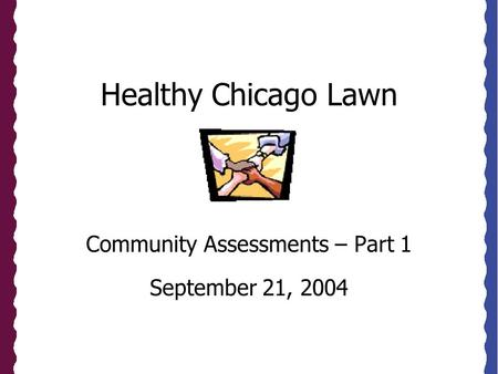 Healthy Chicago Lawn Community Assessments – Part 1 September 21, 2004.