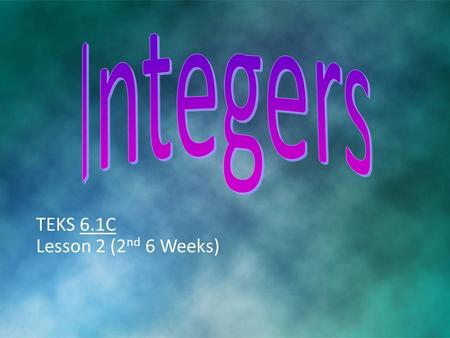 TEKS 6.1C Lesson 2 (2 nd 6 Weeks). Integers include whole numbers, zero, and negative whole numbers. can be represented on a number line that extends.
