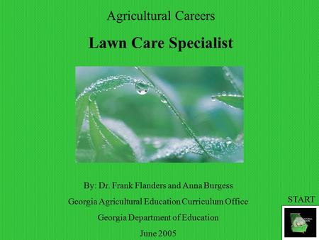 Agricultural Careers Lawn Care Specialist By: Dr. Frank Flanders and Anna Burgess Georgia Agricultural Education Curriculum Office Georgia Department of.