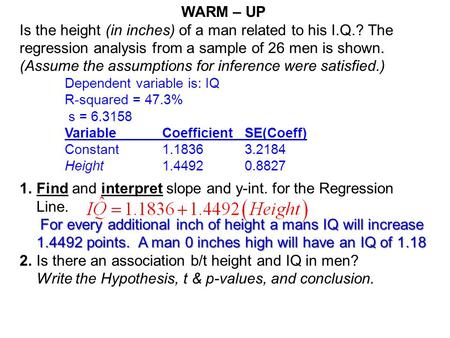 WARM – UP Is the height (in inches) of a man related to his I.Q.? The regression analysis from a sample of 26 men is shown. (Assume the assumptions for.