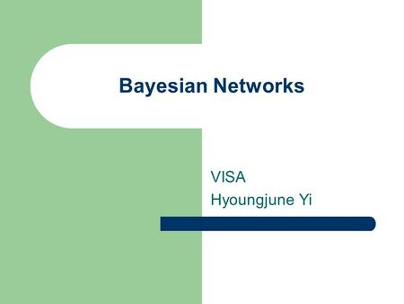 Bayesian Networks VISA Hyoungjune Yi. BN – Intro. Introduced by Pearl (1986 ) Resembles human reasoning Causal relationship Decision support system/ Expert.