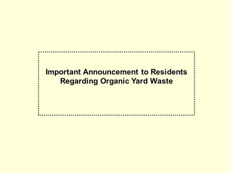 Important Announcement to Residents Regarding Organic Yard Waste.