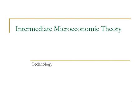 1 Intermediate Microeconomic Theory Technology. 2 Inputs In order to produce output, firms must employ inputs (or factors of production) Sometimes divided.