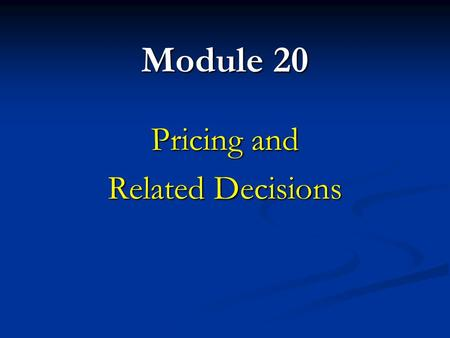 Module 20 Pricing and Related Decisions. The Value Chain The set of value-producing activities that stretches from basic raw materials to the final consumer.