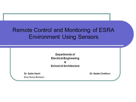Remote Control and Monitoring of ESRA Environment Using Sensors Departments of Electrical Engineering & School of Architecture Dr. Nader ChalfounDr. Salim.