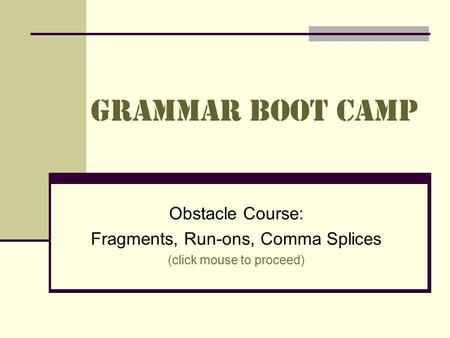 Grammar Boot Camp Obstacle Course: Fragments, Run-ons, Comma Splices