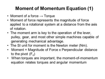 Moment of Momentum Equation (1) Moment of a force → Torque Moment of force represents the magnitude of force applied to a rotational system at a distance.