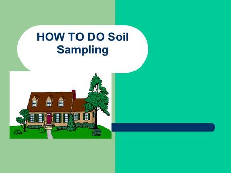 HOW TO DO Soil Sampling. Purpose Determining the fertility level of a soil through a soil test is the first step in planning a sound lime and fertilization.