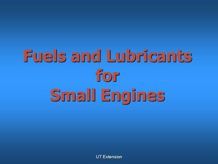 UT Extension Fuels and Lubricants for Small <strong>Engines</strong>.