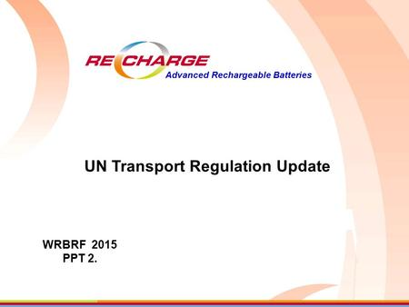 Advanced Rechargeable Batteries UN Transport Regulation Update WRBRF 2015 PPT 2.