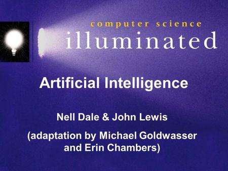 Nell Dale & John Lewis (adaptation by Michael Goldwasser and Erin Chambers) Artificial Intelligence.