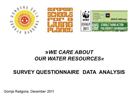 » WE CARE ABOUT OUR WATER RESOURCES« SURVEY QUESTIONNAIRE DATA ANALYSIS Gornja Radgona, December 2011.