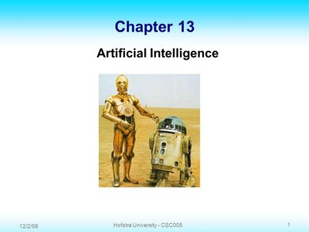 12/2/06 1 Hofstra University - CSC005 Chapter 13 Artificial Intelligence.