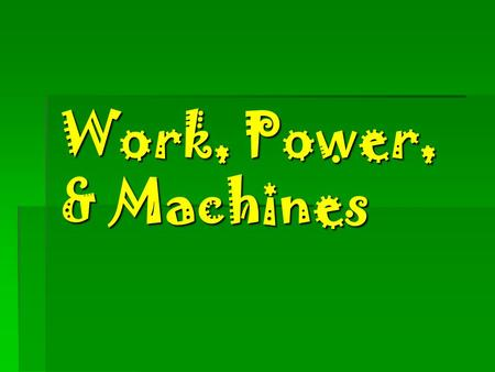 Work, Power, & Machines What is work ? The product of the force applied to an object and the distance through which that force is applied.  Work  Work.