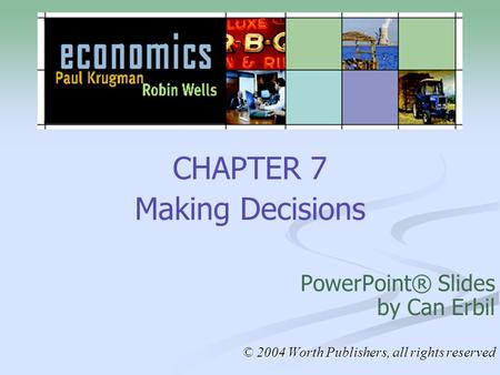 CHAPTER 7 Making Decisions PowerPoint® Slides by Can Erbil © 2004 Worth Publishers, all rights reserved.