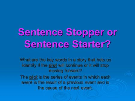 Sentence Stopper or Sentence Starter? What are the key words in a story that help us identify if the plot will continue or it will stop moving forward?
