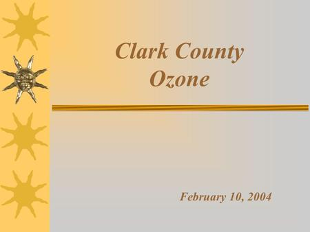 Clark County Ozone February 10, 2004. 8-Hour Ozone National Ambient Air Quality Standard Background 1997 NAAQS for ground-level ozone set at an 8-hour.