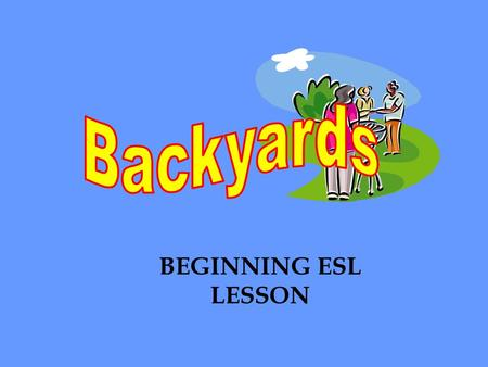 BEGINNING ESL LESSON. Backyards are behind houses. This house has a large backyard.