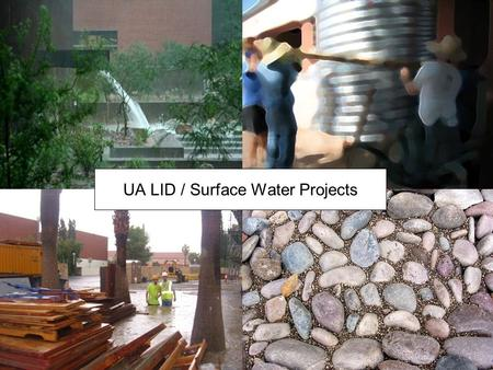 UA LID / Surface Water Projects The Paradigm - Water is a Problem, not a Resource.