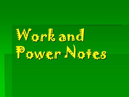 Work and Power Notes. What is work ?  The  The product of the force applied to an object and the distance through which that force is applied.