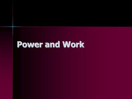Power and Work. Background Information Work (scalar): Force exerted over a distance. Work (scalar): Force exerted over a distance. Unit is Joule (J) Power.