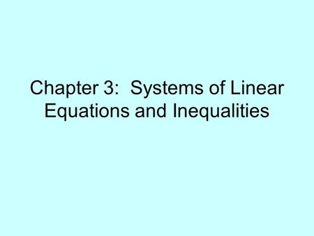 Chapter 3: Systems of Linear Equations and Inequalities.