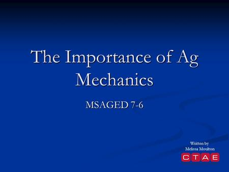 The Importance of Ag Mechanics MSAGED 7-6 Written by Melissa Moulton.