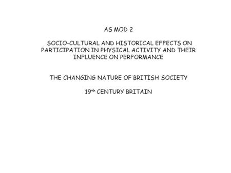 AS MOD 2 SOCIO-CULTURAL AND HISTORICAL EFFECTS ON PARTICIPATION IN PHYSICAL ACTIVITY AND THEIR INFLUENCE ON PERFORMANCE THE CHANGING NATURE OF BRITISH.