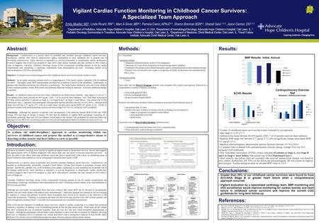 Abstract: Vigilant Cardiac Function Monitoring in Childhood Cancer Survivors: A Specialized Team Approach Emily Mueller, MD 1, Linda Rivard, RN 2,3, Marc.