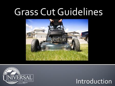 Introduction Grass Cut Guidelines. Objectives In this module you will learn about: Lawn Service Guidelines Reporting Lawn & Lot Size Bidding Expectations.