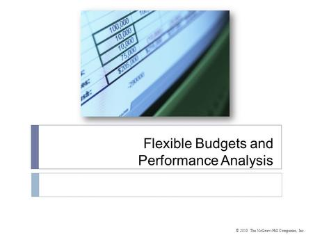 © 2010 The McGraw-Hill Companies, Inc. Flexible Budgets and Performance Analysis.
